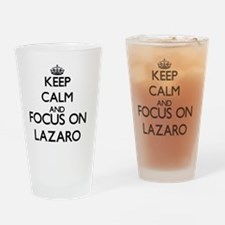 Keep Calm and Focus on Lazaro Drinking Glass
