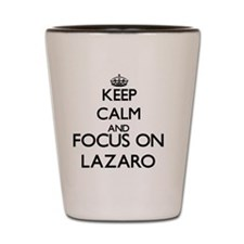 Keep Calm and Focus on Lazaro Shot Glass