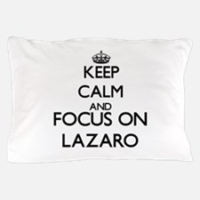 Keep Calm and Focus on Lazaro Pillow Case