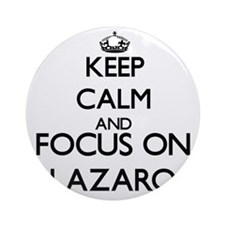 Keep Calm and Focus on Lazaro Ornament (Round)