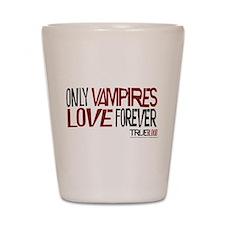 Only Vampires Love Forever Shot Glass