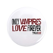 "Only Vampires Love Forever 3.5"" Button"