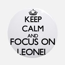 Keep Calm and Focus on Leonel Ornament (Round)