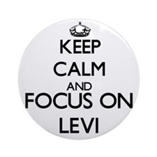 Keep Calm and Focus on Levi Ornament (Round)