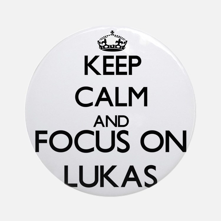 Keep Calm and Focus on Lukas Ornament (Round)