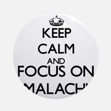 Keep Calm and Focus on Malachi Ornament (Round)