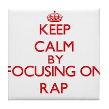 Keep Calm by focusing on Rap Tile Coaster