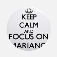Keep Calm and Focus on Mariano Ornament (Round)
