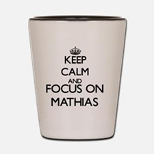 Keep Calm and Focus on Mathias Shot Glass
