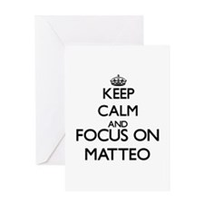 Keep Calm and Focus on Matteo Greeting Cards