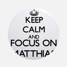 Keep Calm and Focus on Matthias Ornament (Round)