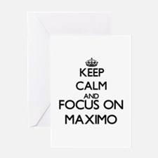 Keep Calm and Focus on Maximo Greeting Cards