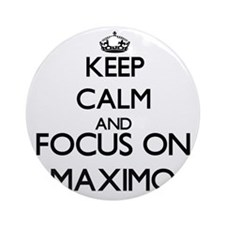 Keep Calm and Focus on Maximo Ornament (Round)