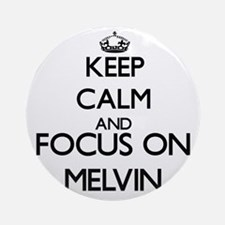 Keep Calm and Focus on Melvin Ornament (Round)