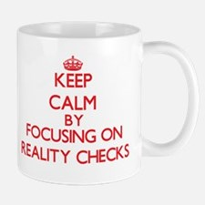 Keep Calm by focusing on Reality Checks Mugs