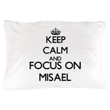 Keep Calm and Focus on Misael Pillow Case