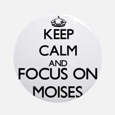 Keep Calm and Focus on Moises Ornament (Round)