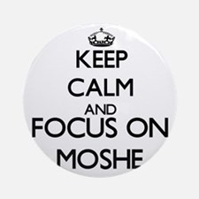 Keep Calm and Focus on Moshe Ornament (Round)