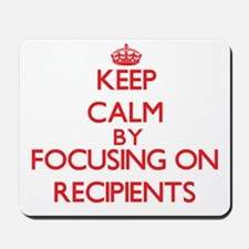 Keep Calm by focusing on Recipients Mousepad