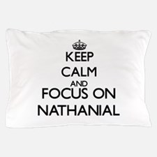 Keep Calm and Focus on Nathanial Pillow Case