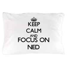 Keep Calm and Focus on Ned Pillow Case