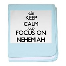 Keep Calm and Focus on Nehemiah baby blanket