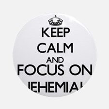 Keep Calm and Focus on Nehemiah Ornament (Round)