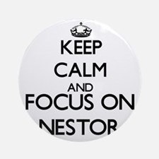 Keep Calm and Focus on Nestor Ornament (Round)