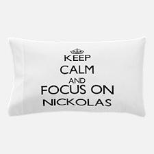 Keep Calm and Focus on Nickolas Pillow Case