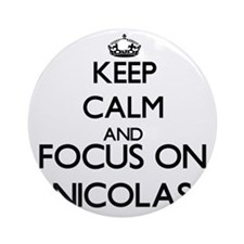 Keep Calm and Focus on Nicolas Ornament (Round)