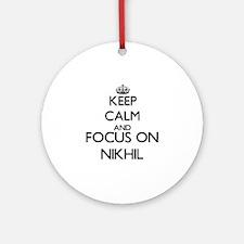 Keep Calm and Focus on Nikhil Ornament (Round)