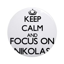 Keep Calm and Focus on Nikolas Ornament (Round)