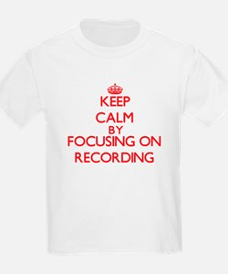 Keep Calm by focusing on Recording T-Shirt