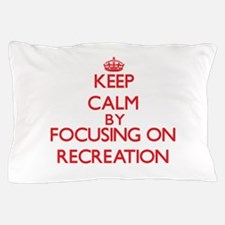Keep Calm by focusing on Recreation Pillow Case