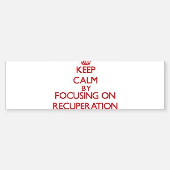 Keep Calm by focusing on Recuperati Bumper Bumper Bumper Sticker