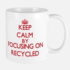 Keep Calm by focusing on Recycled Mugs