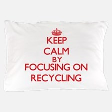 Keep Calm by focusing on Recycling Pillow Case