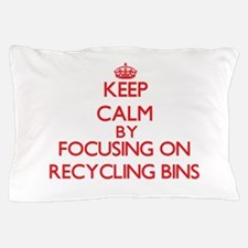 Keep Calm by focusing on Recycling Bin Pillow Case