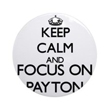 Keep Calm and Focus on Payton Ornament (Round)