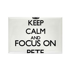 Keep Calm and Focus on Pete Magnets