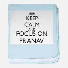 Keep Calm and Focus on Pranav baby blanket