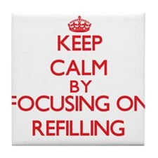 Keep Calm by focusing on Refilling Tile Coaster