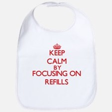 Keep Calm by focusing on Refills Bib