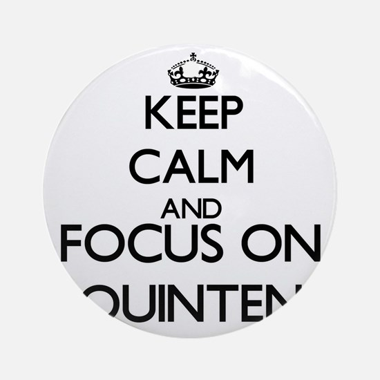 Keep Calm and Focus on Quinten Ornament (Round)