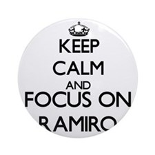 Keep Calm and Focus on Ramiro Ornament (Round)