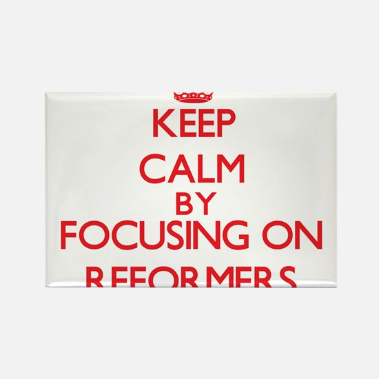 Keep Calm by focusing on Reformers Magnets