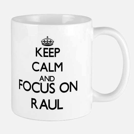 Keep Calm and Focus on Raul Mugs