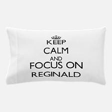 Keep Calm and Focus on Reginald Pillow Case