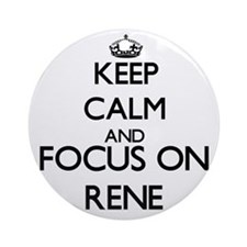 Keep Calm and Focus on Rene Ornament (Round)