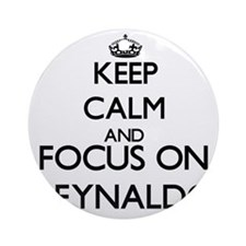 Keep Calm and Focus on Reynaldo Ornament (Round)